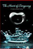 The Heart of Caregiving, Sonia S. Morrison, 1468507435