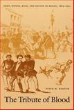 The Tribute of Blood : Army, Honor, Race, and Nation in Brazil, 1864-1945, Beattie, Peter M., 0822327430