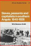 Slaves, Peasants and Capitalists in Southern Angola 1840-1926, Clarence-Smith, W. G., 0521047439