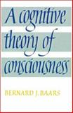 A Cognitive Theory of Consciousness, Baars, Bernard J., 0521427436