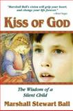 Kiss of God : The Wisdom of a Silent Child, Ball, Marshall Stewart, 1558747435