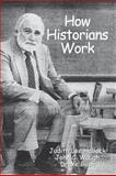 How Historians Work : Retelling the Past - From the Civil War to the Wider World, Hallock, Judith Lee, 1933337435