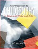 Introduction to Philosophy : An in Black, White and Color, McLaughlin, Jeff, 0205607438
