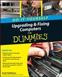 Upgrading and Fixing Computers Do-It-Yourself for Dummies, Andy Rathbone, 0470557435