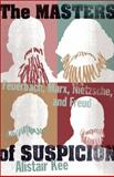 The Masters of Suspicion : Feuerbach, Marx, Nietzsche, and Freud, Kee, Alistair, 080069743X
