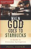 When God Goes to Starbucks, Paul Copan, 080106743X