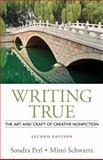 Writing True : The Art and Craft of Creative Nonfiction, Perl, Sondra and Schwartz, Mimi, 1133307434
