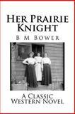 Her Prairie Knight, B. m. Bower, 1493777432
