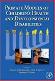 Primate Models of Children's Health and Developmental Disabilities, , 0123737435