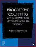Progressive Counting Within a Phase Model of Trauma-Informed Treatment, Greenwald, Ricky, 0415887437