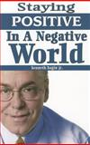 Staying Positive in a Negative World, Kenneth W. Hagin, 089276743X