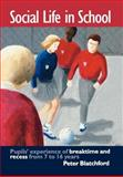 Social Life in School : Pupils' Experiences of Breaktime and Recess from 7 to 16, Blatchford, Peter, 0750707437