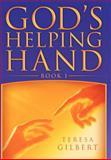 God's Helping Hand Book I, Teresa Gilbert, 1477157433