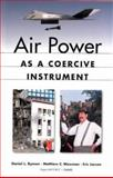 Air Power As a Coercive Instrument, Daniel L. Byman and Matthew Waxman, 0833027433