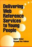 Delivering Web Reference Services to Young People, Minkel, Walter and Feldman, Roxanne H., 0838907431