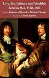 Love, Sex, Intimacy and Friendship Between Men, 1550-1800, O'Donnell, Katherine, 0333997433