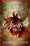 The Spotted Bride, Rachelle C. Hood, 0615907431
