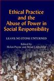 Ethical Practice and the Abuse of Power in Social Responsibility : Leave No Stone Unturned, Brian Littlechild, Helen Payne, 185302743X