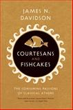 Courtesans and Fishcakes : The Consuming Passions of Classical Athens, Davidson, James N., 0226137430