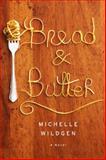 Bread and Butter, Michelle Wildgen, 0385537433