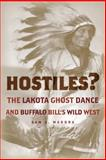 Hostiles? : The Lakota Ghost Dance and Buffalo Bill's Wild West, Maddra, Sam A., 0806137436
