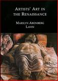 Artists' Art in the Renaissance, Lavin, Marilyn Aronberg, 1904597432