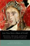Are You Not a Man of God? : Devotion, Betrayal, and Social Criticism in Jewish Tradition, Hartman, Tova and Buckholtz, Charlie, 0199337438