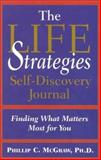 Life Strategies Self-Discovery Journal, Phillip McGraw, 0786887435
