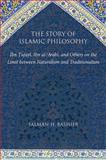 The Story of Islamic Philosophy : Ibn Tufayl, Ibn Al-'Arabi, and Others on the Limit Between Naturalism and Traditionalism, Bashier, Salman H., 1438437439