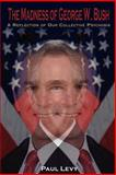 The Madness of George W Bush, Paul Levy, 142590744X