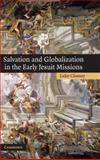 Salvation and Globalization in the Early Jesuit Missions, Clossey, Luke, 0521887445