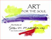 Art for the Soul : The Works of Sister Madeleva Williams, CSJ, CSJ Madeleva Williams, 0692237445