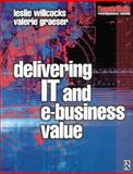 Delivering IT and eBusiness Value, Graeser, Valerie and Willcocks, Leslie P., 0750647442