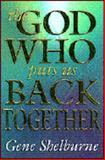 The God Who Puts Us Back Together, Gene Shelburne, 0899007449