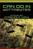 Can Do in Yottabytes, Charles O. Maul, 1466967447