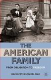 The American Family : From Obligation to Freedom, del Mar, David Peterson, 0230337449