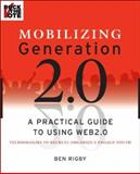 Mobilizing Generation 2.0 : A Practical Guide to Using Web 2.0 - Technologies to Recruit, Organize, and Engage Youth, Rigby, Ben, 0470227443