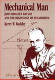 Mechanical Man : John B. Watson and the Beginnings of Behaviorism, Buckley, Kerry W., 0898627443