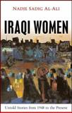 Iraqi Women : Untold Stories from 1948 to the Present, Al-Ali, Nadje Sadig, 1842777440