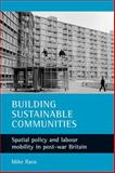 Building Sustainable Communities : Spatial Policy and Labour Mobility in Post-War Britain, Raco, Mike, 1861347448