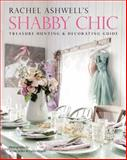 Shabby Chic Treasure Hunting and Decorating Guide, Rachel Ashwell, 0062267442