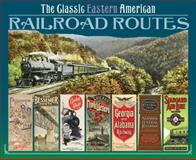 The Classic Eastern American Railroad Routes, Brian Solomon, 0785827447