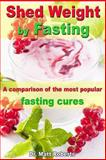Shed Weight by Fasting - a Comparison of the Most Popular Fasting Cures, Matt Roberts, 1493747444