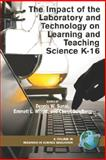 The Impact of the Laboratory and Technology on Learning and Teaching Science K-16, Sunal, Dennis W. and Wright, Emmett, 1593117442