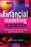 Financial Modelling in Practice : A Concise Guide for Intermediate and Advanced Level, Rees, Michael, 0470997443