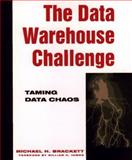 The Data Warehouse Challenge : Taming Data Chaos, Brackett, Michael H., 0471127442