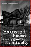 Haunted Houses and Family Ghosts of Kentucky, Montell, William Lynwood, 0813147441