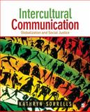 Intercultural Communication : Globalization and Social Justice, Sorrells, Kathryn, 1412927447