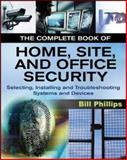 The Complete Book of Home, Site, and Office Security : Selecting, Installing, and Troubleshooting Systems and Devices, Phillips, Bill, 0071467440