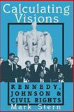 Calculating Visions : Kennedy, Johnson, and Civil Rights, Stern, Mark, 0813517443